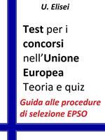 Test per i concorsi nell'Unione europea. Teoria e quiz. Guida alle procedure di selezione EPSO