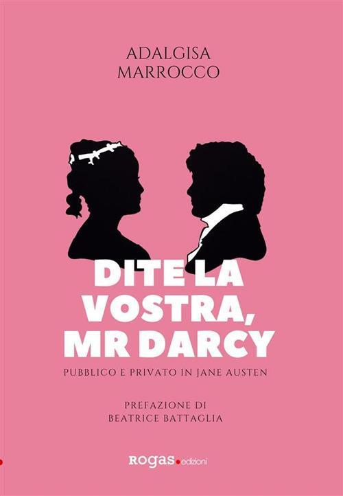Dite la vostra, Mr. Darcy. Pubblico e privato in Jane Austen - Adalgisa Marrocco - ebook