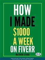 How I made $1000 a week on Fiverr. Earning money on the internet by becoming a freelancer