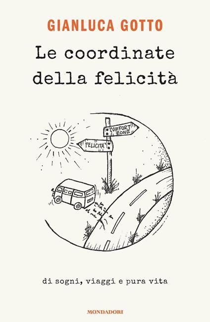 Le coordinate della felicità. Di sogni, viaggi e pura vita - Gianluca Gotto - ebook