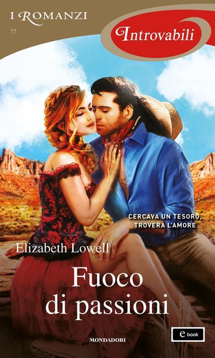Fuoco di passioni - Elizabeth Lowell - ebook