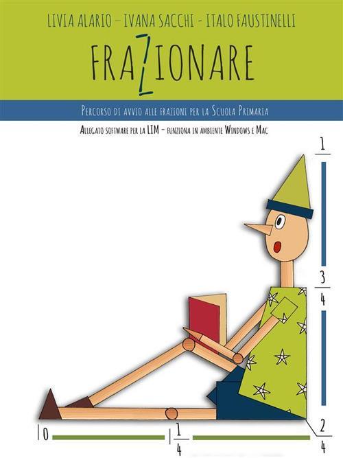 Frazionare. Percorso di avvio alle frazioni per la scuola primaria - Livia Alario,Italo Faustinelli,Ivana Sacchi - ebook