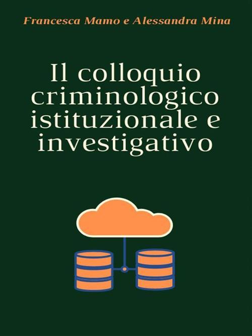 Il colloquio criminologico istituzionale e investigativo - Francesca Mamo,Alessandra Mina - ebook