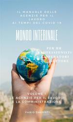 Le Mondo interinale. Manuale delle agenzie per il lavoro ai tempi del COVID-19. Vol. 1