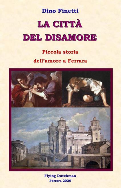La città del disamore. Piccola storia dell'amore a Ferrara - Dino Finetti - ebook