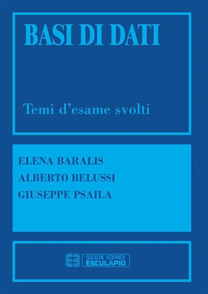 Basi di dati. Temi d'esame svolti - Elena Baralis,Alberto Belussi,Giuseppe Psaila - ebook