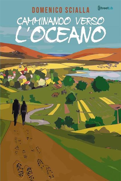Camminando verso l'oceano. Tra mistero e realtà, una storia che nasce da un'avventura on the road e mentale - Domenico Scialla - copertina