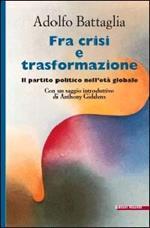 Fra crisi e trasformazione. Il partito politico nell'età globale
