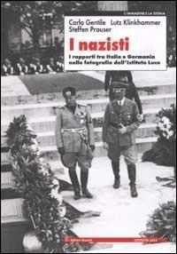 I nazisti. I rapporti tra Italia e Germania nelle fotografie dell'Istituto Luce - Carlo Gentile,Lutz Klinkhammer,Steffen Prauser - copertina