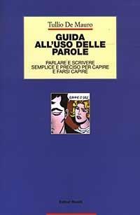 Guida all'uso delle parole. Parlare e scrivere semplice e preciso per capire e farsi capire - Tullio De Mauro - copertina