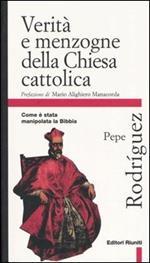 Verità e menzogne della Chiesa cattolica. Come è stata manipolata la Bibbia