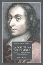 La disciplina dell'amore. Pascal, Port-Royal e la politica