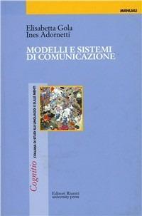 Modelli e sistemi di comunicazione - Elisabetta Gola,Ines Adornetti - copertina