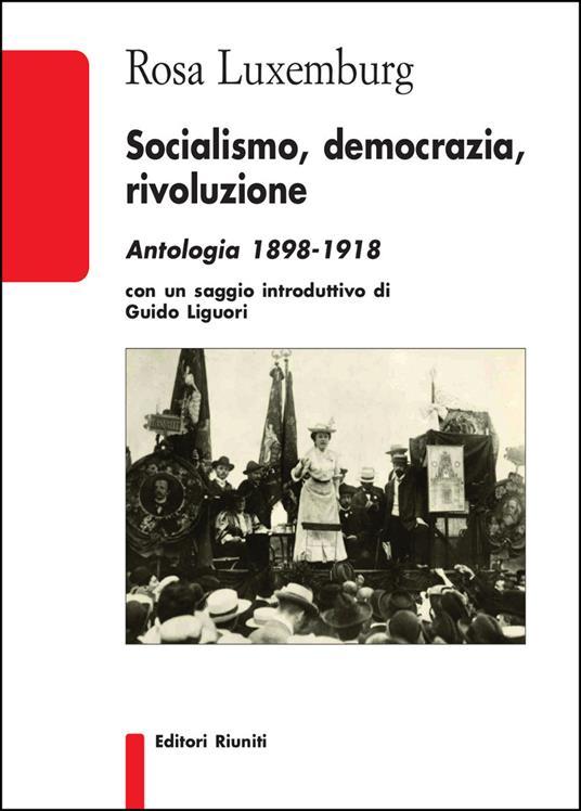 Socialismo, democrazia, rivoluzione. Antologia 1898-1918 - Rosa Luxemburg - copertina