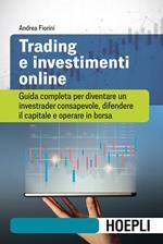 Trading e investimenti online. Guida completa per diventare un investrader consapevole, difendere il capitale e operare in borsa