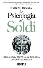 La psicologia dei soldi. Lezioni senza tempo sulla ricchezza, l'avidità e la felicità