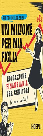 Un milione per mia figlia. Educazione finanziaria per genitori (e non solo!)