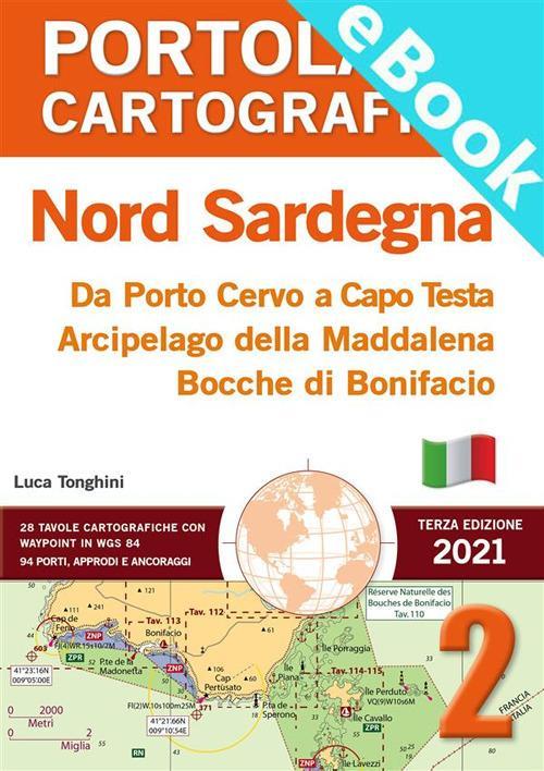 Nord Sardegna. Da Porto Cervo a Capo Testa, Arcipelago della Maddalena, Bocche di Bonifacio. Portolano cartografico - Luca Tonghini - ebook