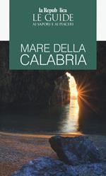 Mare della Calabria. Guida ai sapori e ai piaceri