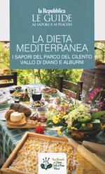 La dieta mediterranea. I sapori del Parco del Cilento, Vallo di Diano e Alburni. Le guide ai sapori e ai piaceri