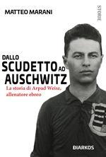 Dallo scudetto ad Auschwitz. La storia di Arpad Weisz, allenatore ebreo