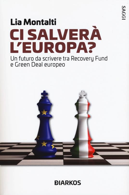 Ci salverà l'Europa? Un futuro da riscrivere tra Recovery fund e Green Deal europeo - Lia Montalti - copertina