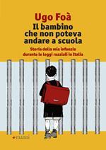 Il bambino che non poteva andare a scuola. Storia della mia infanzia durante le leggi razziali in Italia