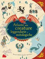 Atlante delle creature leggendarie e mitologiche. Ediz. a colori