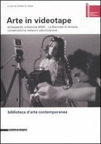 Arte in videotape. Art/tapes/22, collezione ASAC. La Biennale di Venezia. Conservazione, restauro, valorizzazione - copertina