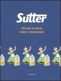 Sutter. 150 anni di storia, valori e innovazione - Luca Masia - copertina