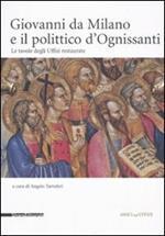 Giovanni da Milano e il polittico d'Ognissanti. Le tavole degli Uffizi restaurate