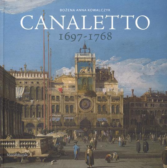 Canaletto 1697-1768. Catalogo della mostra (Roma, 11 aprile-19 agosto 2018). Ediz. a colori - Anna Kowalczyk Bozena - copertina