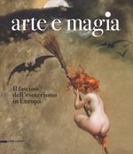 Arte e magia. Il fascino dell'esoterismo in Europa. Catalogo della mostra (Rovigo, 28 settembre 2018-27 gennaio 2019). Ediz. a colori