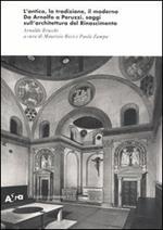 L' antico, la tradizione, il moderno. Da Arnolfo a Peruzzi, saggi sull'architettura del Rinascimento