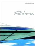 Riva. Un nome un progetto. Ediz. illustrata