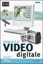 Manuale di video digitale. Ediz. illustrata