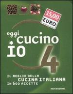 Oggi cucino io. Il meglio della cucina italiana in 600 ricette. Ediz. illustrata. Vol. 4