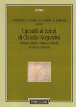 I gesuiti al tempo di Claudio Acquaviva. Strategie politiche, religiose e culturali tra Cinque e Seicento