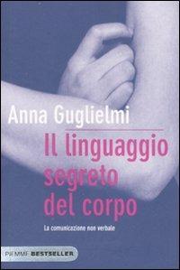 Il linguaggio segreto del corpo. La comunicazione non verbale - Anna Guglielmi - copertina
