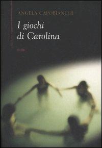 I giochi di Carolina - Angela Capobianchi - copertina