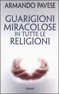 Guarigioni miracolose in tutte le religioni - Armando Pavese - copertina