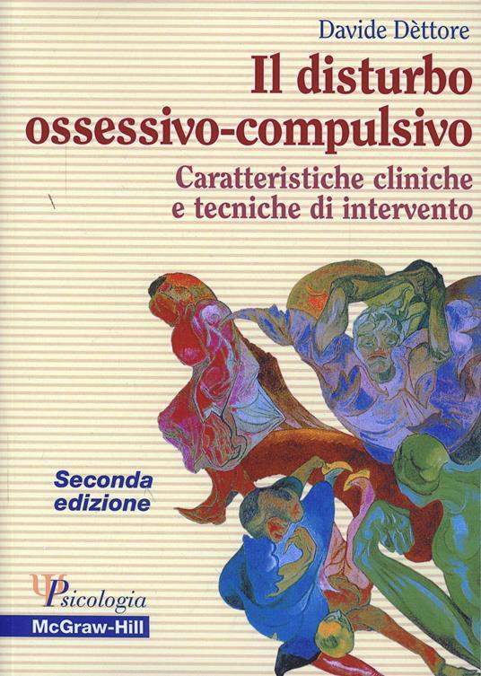 Il disturbo ossessivo-compulsivo. Caratteristiche cliniche e tecniche di intervento - Davide Dèttore - copertina