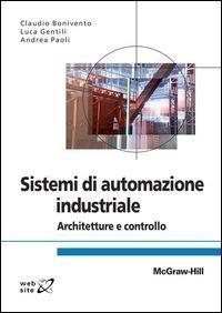 Sistemi di automazione industriale. Architettura e controllo - Claudio Bonivento,Luca Gentili,Andrea Paoli - ebook