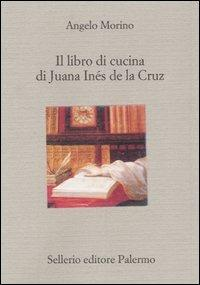 Il libro di cucina di Juana Inés de la Cruz - Angelo Morino - copertina