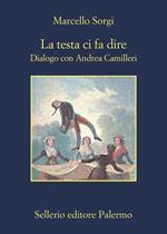 La testa ci fa dire. Dialogo con Andrea Camilleri. Nuova ediz.