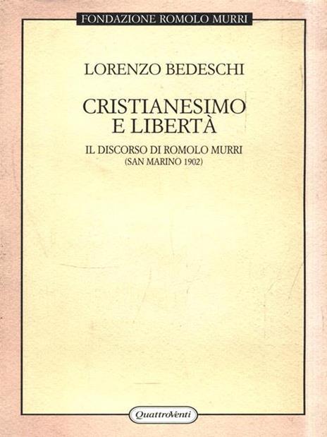 Cristianesimo e libertà. Il discorso di Romolo Murri (San Marino, 1902) - Lorenzo Bedeschi - 2