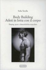 Body building. Atleti in lotta con il corpo. Doping, sport e dismorfofobia muscolare