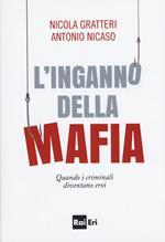 L' inganno della mafia. Quando i criminali diventano eroi