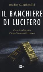 Il banchiere di Lucifero. Come ho distrutto il segreto bancario svizzero