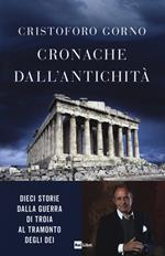 Cronache dall'antichità. Dieci storie dalla guerra di Troia al tramonto degli dei
